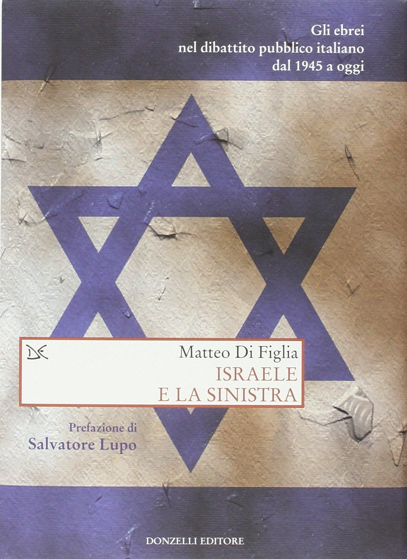 Israele e la sinistra. Gli ebrei nel dibattito pubblico italiano dal 1945 a oggi