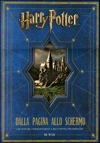 Harry Potter: dalla pagina allo schermo. L'avventura cinematografica raccontata per immagini