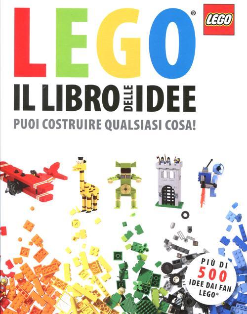 Il libro delle idee Lego. Puoi costruire qualsiasi cosa! Ediz. illustrata