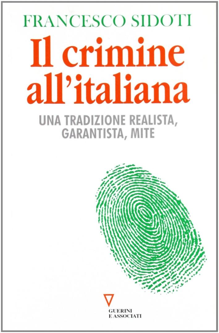 Il crimine all'italiana. Una tradizione realista, garantista, mite