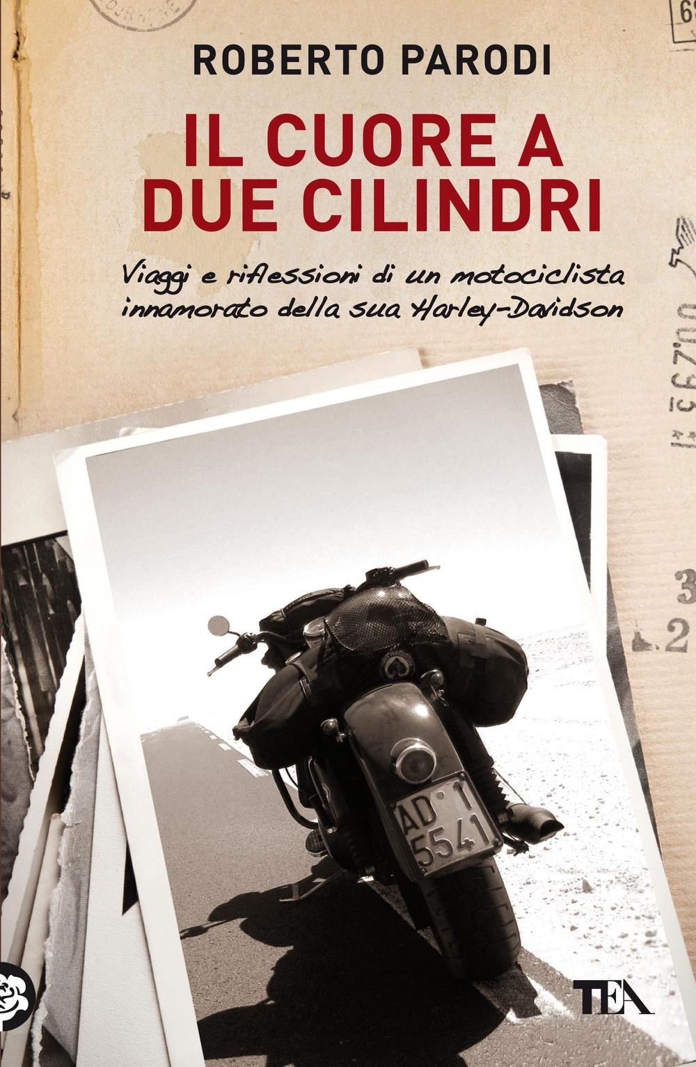 Il cuore a due cilindri. Viaggi e riflessioni di un motociclista innamorato della sua Harley-Davidson