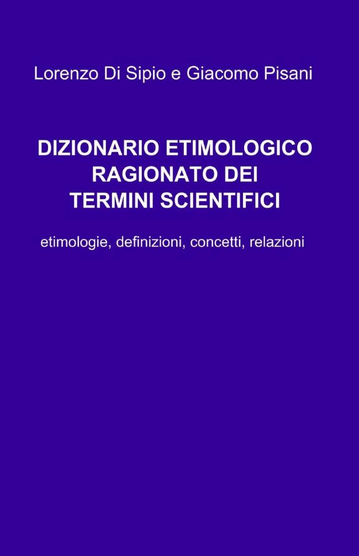 Dizionario etimologico ragionato dei termini scientifici.