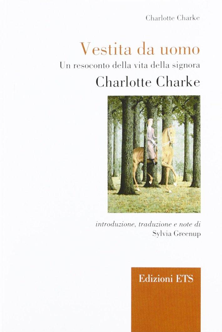 Vestita da uomo. Un resoconto della vita della signora Charlotte Charke.