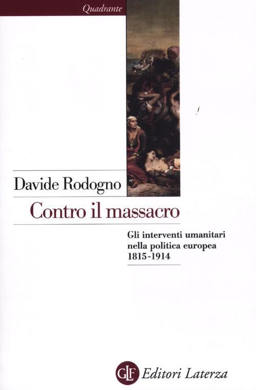 Contro il massacro. Gli interventi umanitari nella politica europea 1815-1914