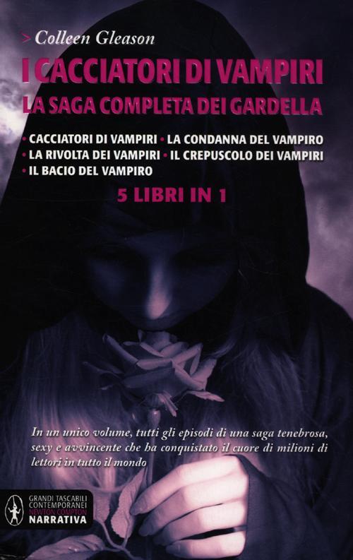 I cacciatori di vampiri. La saga completa dei Gardella: Cacciatori di vampiri-La condanna del vampiro-La rivolta dei vampiri-Il crepuscolo dei vampiri-Il bacio del