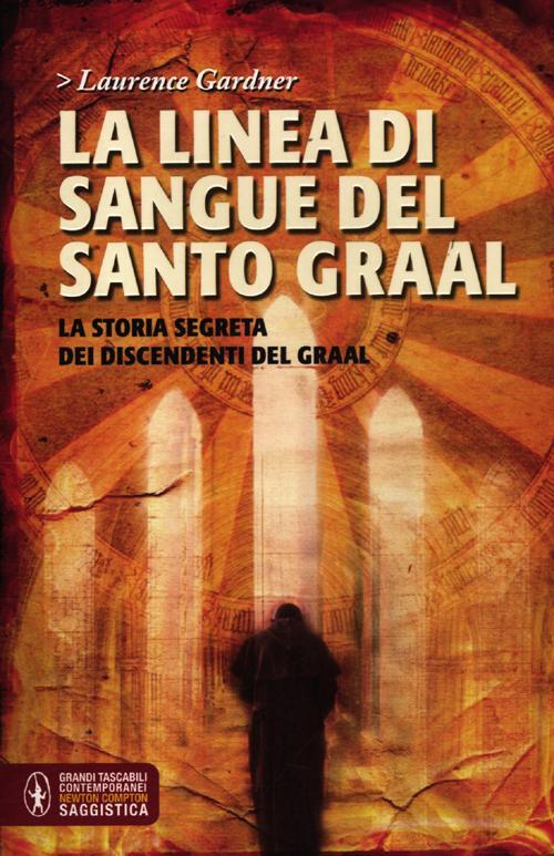La linea di sangue del Santo Graal. La storia segreta dei discendenti del Graal