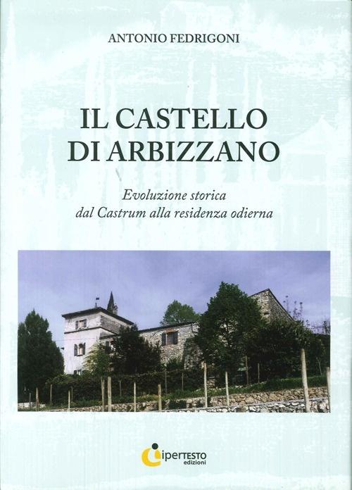 Il Castello di Arbizzano. Evoluzione Storica dal Castrum alla Residenza Odierna