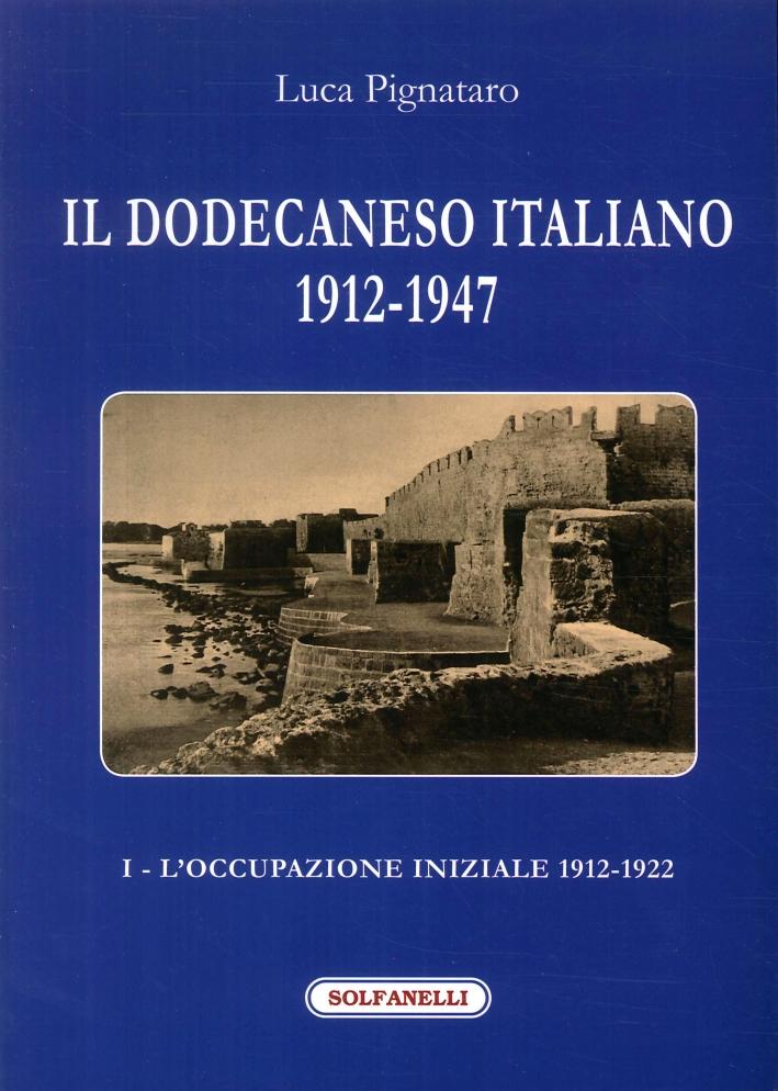Il Dodecaneso italiano 1912-1947. Vol. 1: L'occupazione iniziale: 1912-1922