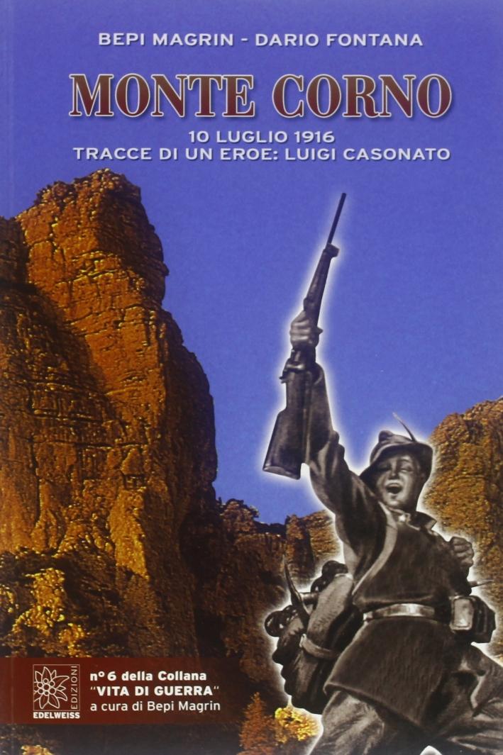 Monte Corno. 10 luglio 1916. Tracce di un eroe: Luigi Casonato