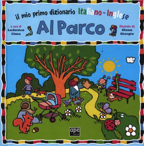 Al parco. Il mio primo dizionario italiano-inglese. Ediz. bilingue