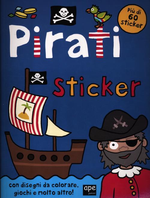 Pirati sticker. Con adesivi. Ediz. illustrata