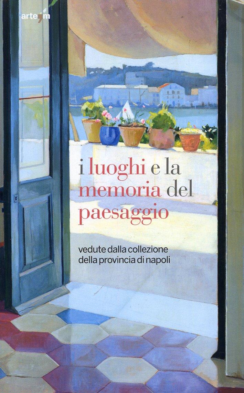 I Luoghi e la Memoria del Paesaggio. Vedute dalla Collezione delle Provincia di Napoli