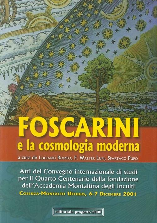 Foscarini e la cosmologia moderna (2001). Atti del Convegno internazionale di studi per il 4° centenario della Fondazione dell'Accademia Montaltina degli Inculti