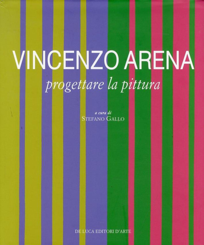 Vincenzo Arena. Progettare la Pittura