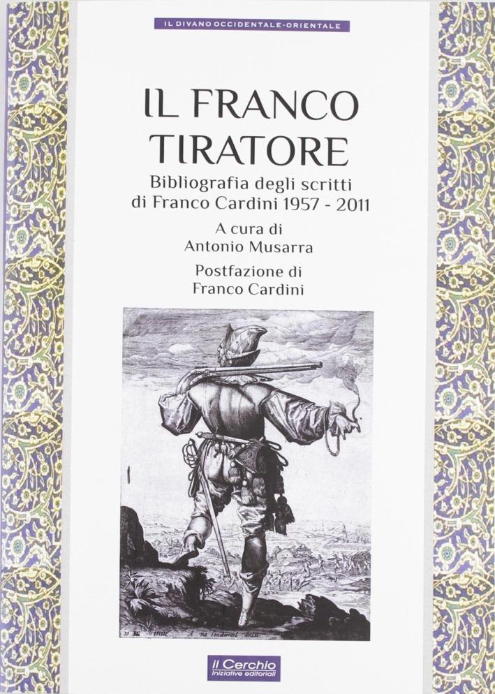 Il franco tiratore. Bibliografia degli scritti di Franco Cardini (1957-2011)