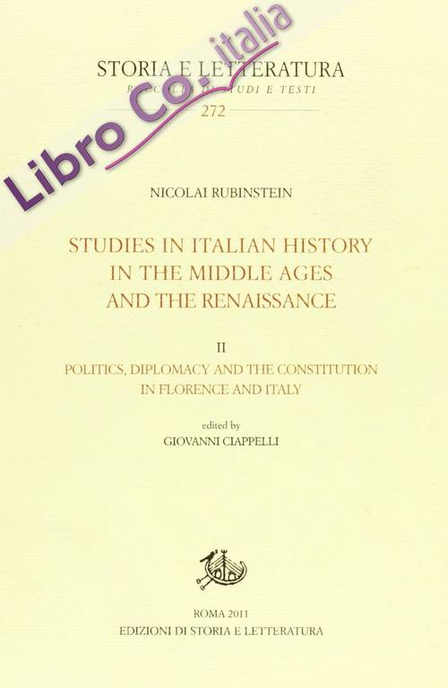 Studies in italian history in the Middle Ages and the Renaissance. Vol. 2: Politics diplomacy, and the constitution in Florence and Italy