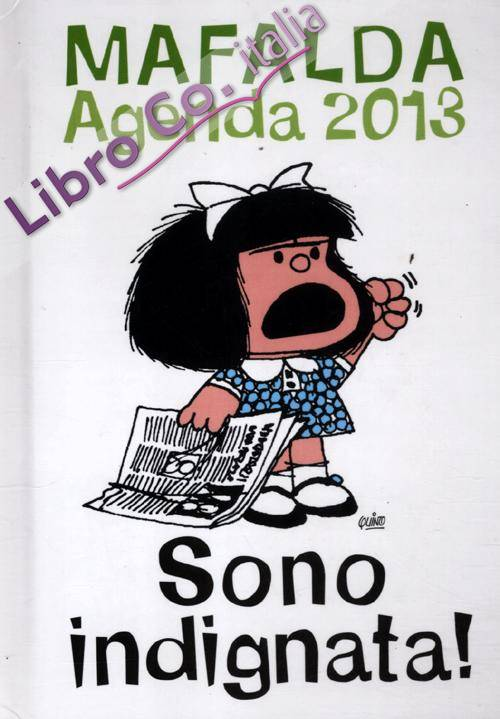 Sono indignata. Mafalda. Agenda 2013