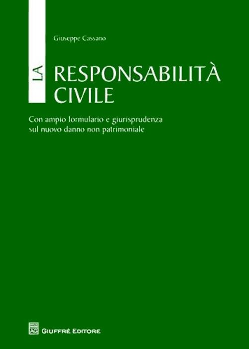 La responsabilità civile. Con ampio formulario e giurisprudenza sul nuovo danno non patrimoniale
