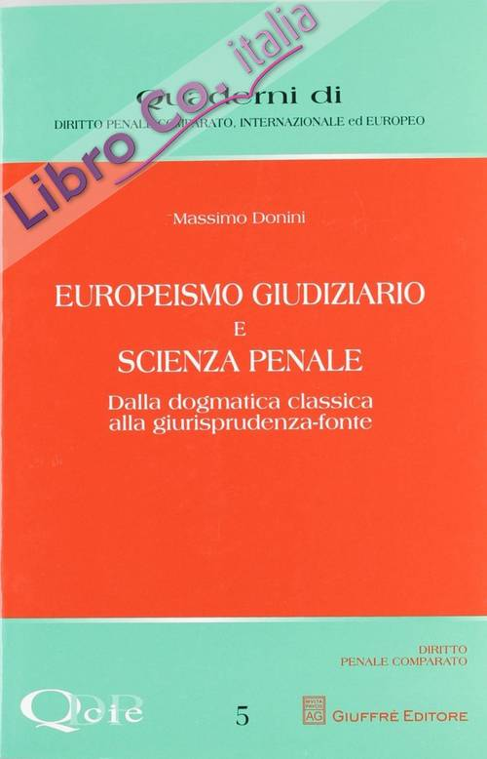 Europeismo giudiziario e scienza penale. Dalla dogmatica classica alla giurisprudenza-fonte