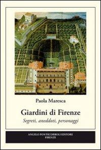 Giardini di Firenze. Segreti, anedotti, personaggi