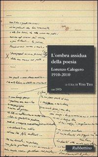 L'ombra assidua della poesia. Lorenzo Calogero 1910-2010. Con DVD
