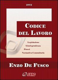 Codice del lavoro. Legislazione, giurisprudenza, prassi e normativa comunitaria. Include la prassi in formato ebook