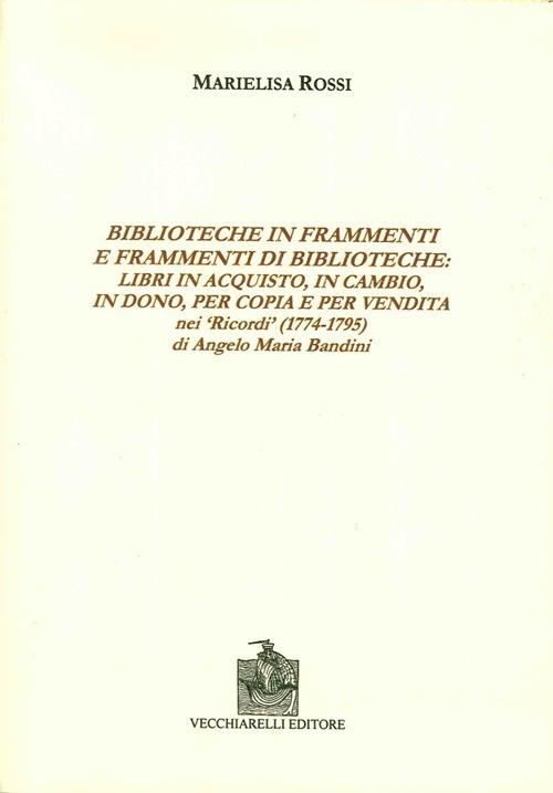 Biblioteche in frammenti e frammenti di biblioteche. Libri in acquisto, in cambio, in dono, per copia e per vendita nei