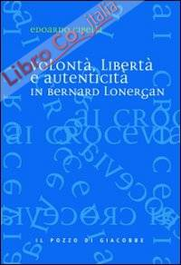 Volontà, libertà e autenticità in Bernard Lonergan