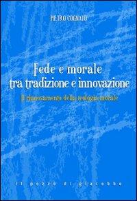 Il rinnovamento della teologia morale. fede e morale tra tradizione e innovazione