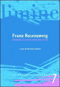 Franz Rosenzweig. Ritornare alle fonti, ripensare la vita