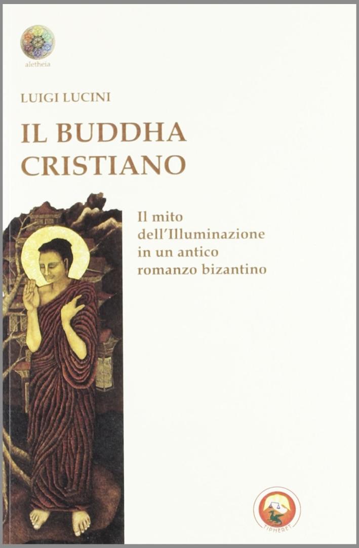 Il Buddha cristiano. Il mito dell'illuminazione in un antico romanzo bizantino