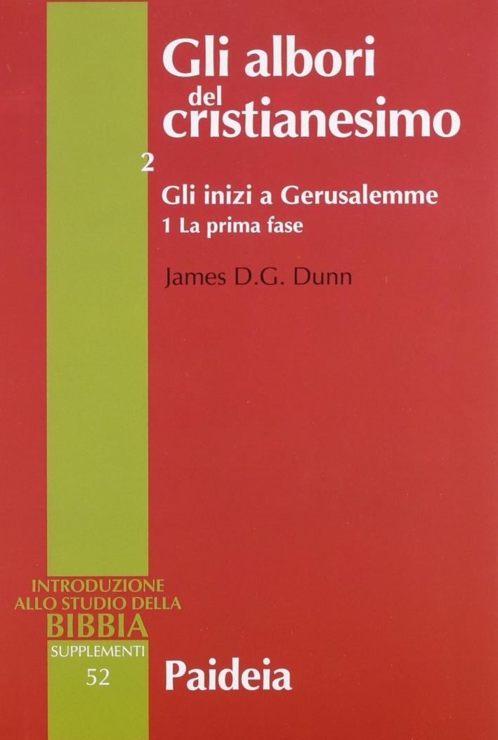 Gli albori del cristianesimo. Vol. 2/1: Gli inizi a Gerusalemme. La prima fase