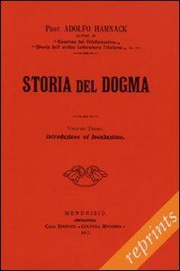 Storia del dogma (rist. anast. 1912). Vol. 1: Introduzione. Presupposti e genesi del dogma