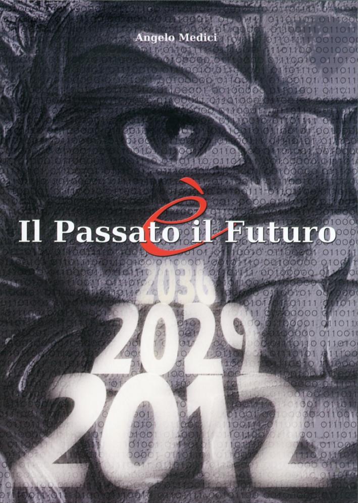 Il passato è il futuro. Passato, presente e futuro dell'umanità