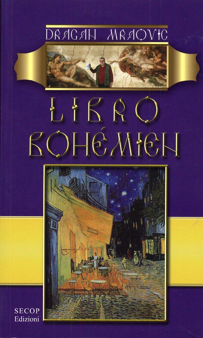 Libro Bohémien. L'Uomo Serio non Deve Mai Prendre Troppo sul Serio Sé Stesso