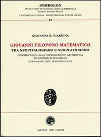 Giovanni Filopono matematico tra neopitagorismo e neoplatonismo. Commentario alla introduzione aritmetica di Nicomaco di Gerasa