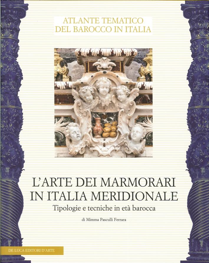 Atlante Tematico del Barocco in Italia. L'Arte dei Marmorari in Italia Meridionale. Tipologie e Tecniche in Età Barocca