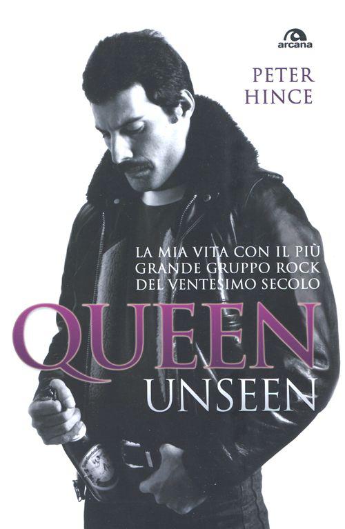 Queen unseen. La mia vita con il più grande gruppo rock del ventesimo secolo