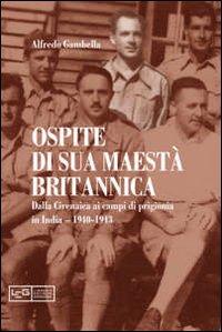 Ospite di sua maestà britannica. Dalla Cirenaica ai campi di prigionia in India 1940-1943