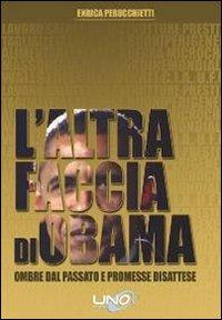 L'altra faccia di Obama. Ombre dal passato e promesse disattese