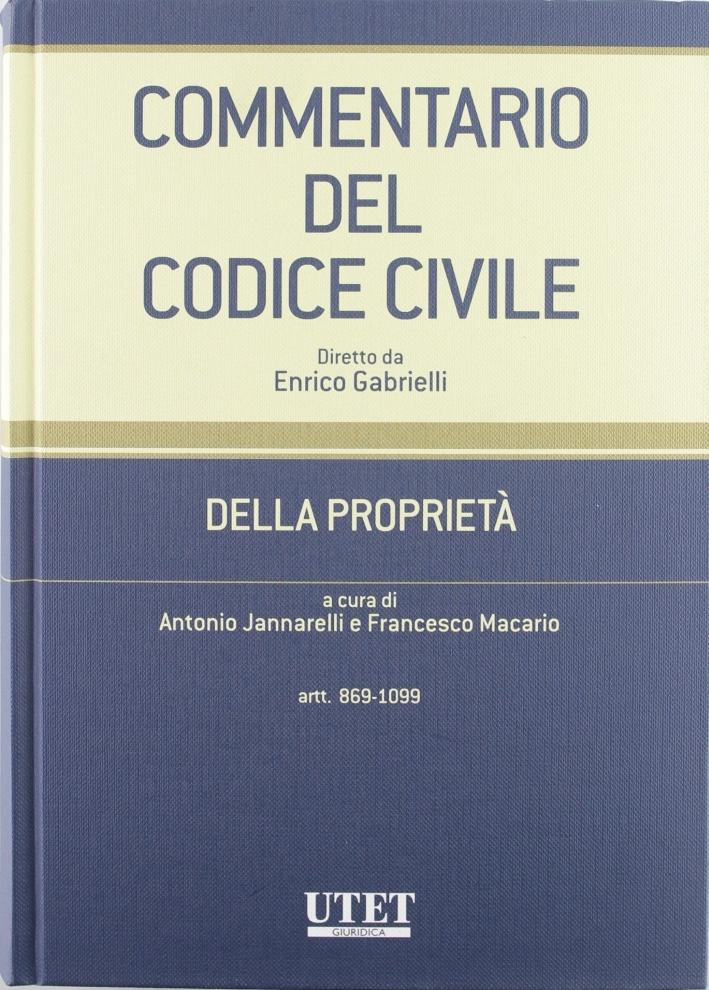 Commentario del Codice civile. Della Proprietà. Vol. 2: Artt. 869-1099 c.c...