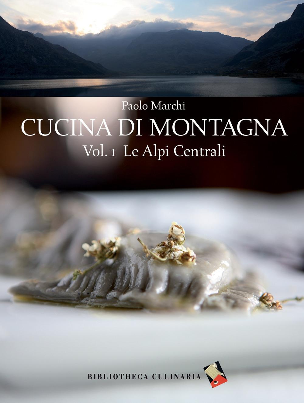 Cucina di montagna. Vol. 1: Le Alpi centrali