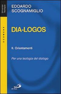 Dia-logos. Per una teologia del dialogo. Vol. 2: Orientamenti