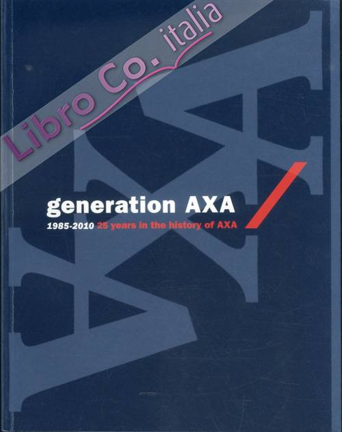 Generation Axa 1985-2010. 25 years in the history of Axa