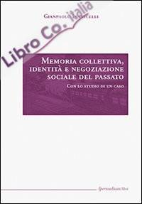 Memoria collettiva, identità e negoziazione sociale del passato.