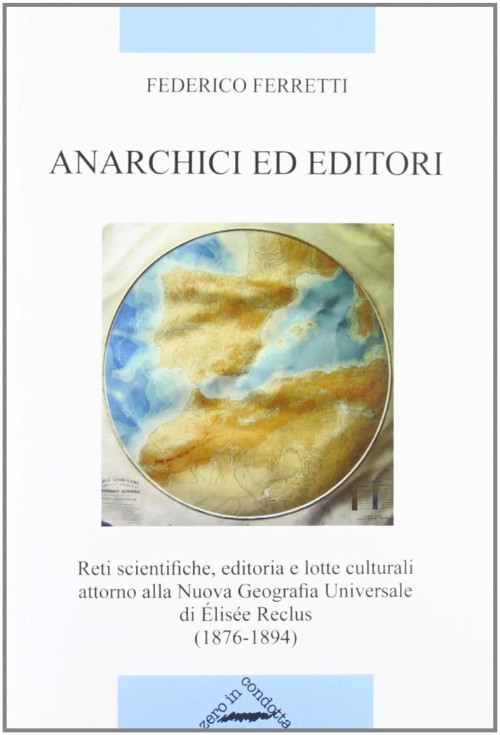 Anarchici ed editori. Reti scientifiche, editoria e lotte culturali attorno alla NGU di Elisée Reclus (1876-1894).