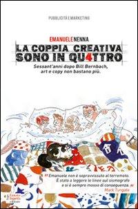 La coppia creativa sono in qu4ttro. Sessant'anni dopo Bill Bernbach, art e copy non bastano più.