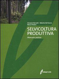 Selvicoltura produttiva. Manuale tecnico.