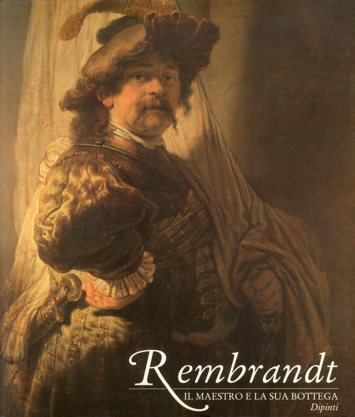 Rembrandt. Il maestro e la sua bottega. Dipinti. [brossura].
