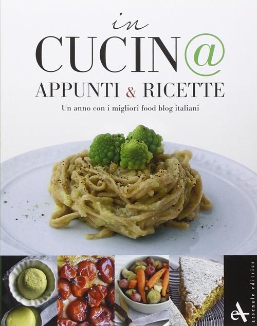 In Cucin@. Appunti & Ricette. Un Anno con i Migliori Food Blog Italiani.